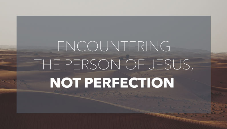 Encountering the Person of Jesus, Not Perfection