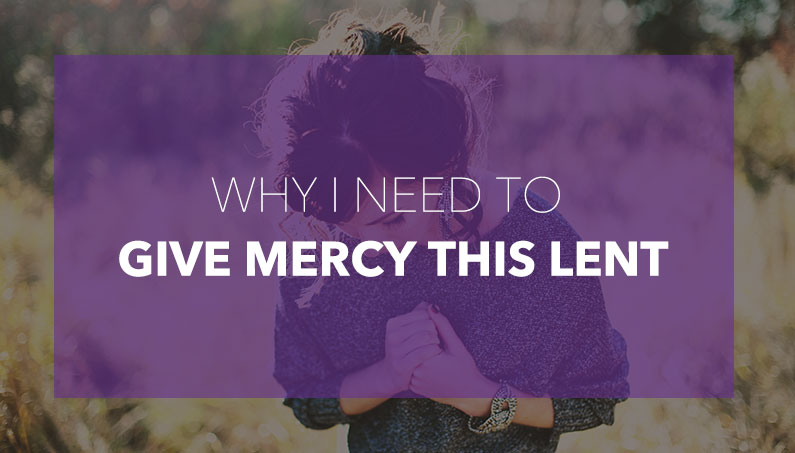 Why I Need to Give Mercy This Lent