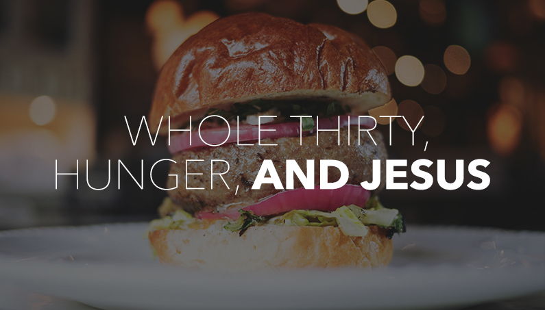 Whole 30, Hunger, and Jesus