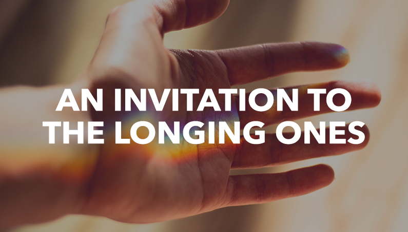 An Invitation to the Longing Ones